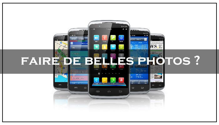 comment faire de belles photos grace à son smartphone